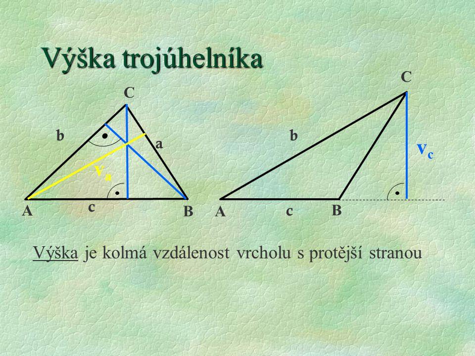 Výška trojúhelníka B C B C vcvc A A vava Výška je kolmá vzdálenost vrcholu s protější stranou a bb c c