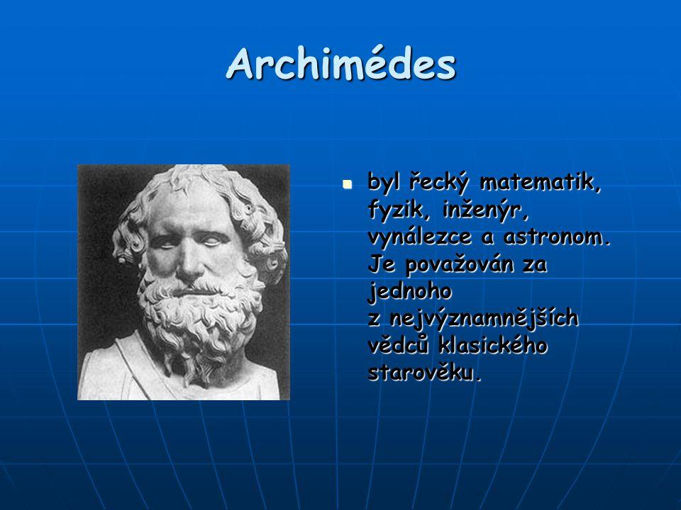 Archimédes byl řecký matematik, fyzik, inženýr, vynálezce a astronom. Je považován za jednoho z nejvýznamnějších vědců klasického starověku. byl řecký