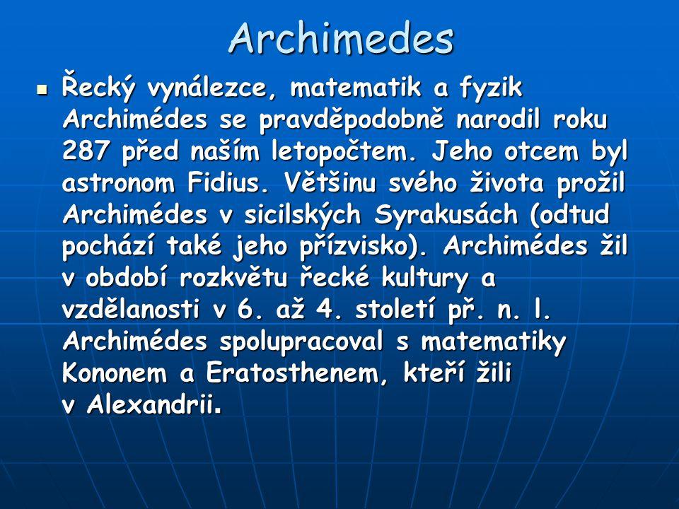 Archimedes Řecký vynálezce, matematik a fyzik Archimédes se pravděpodobně narodil roku 287 před naším letopočtem. Jeho otcem byl astronom Fidius. Větš