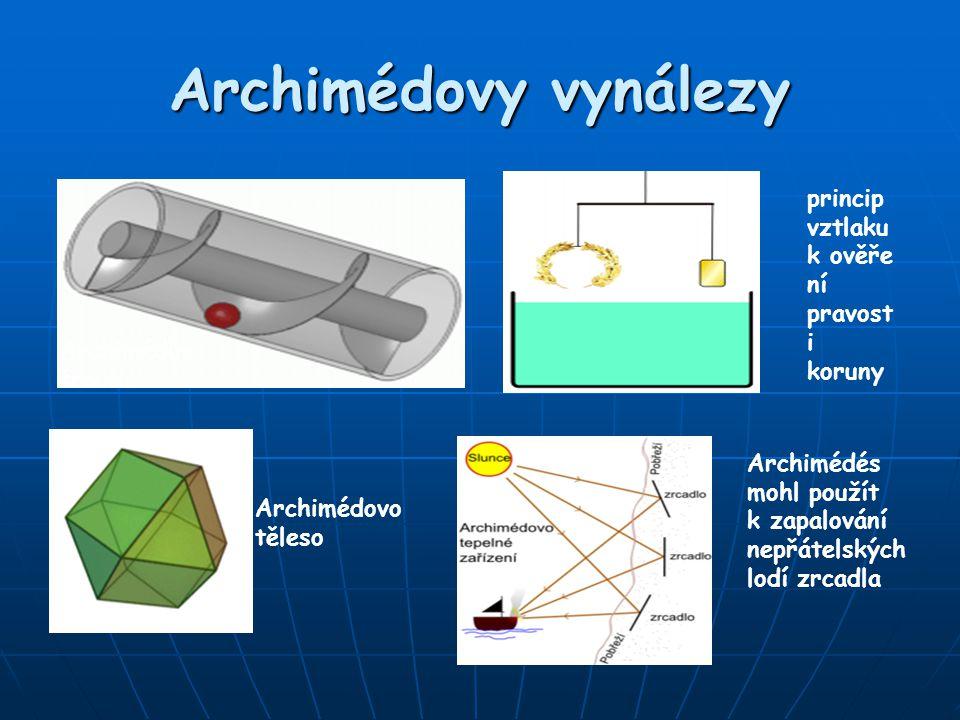 Archimédovy vynálezy Archimédův šroub. princip vztlaku k ověře ní pravost i koruny Archimédovo těleso Archimédés mohl použít k zapalování nepřátelskýc