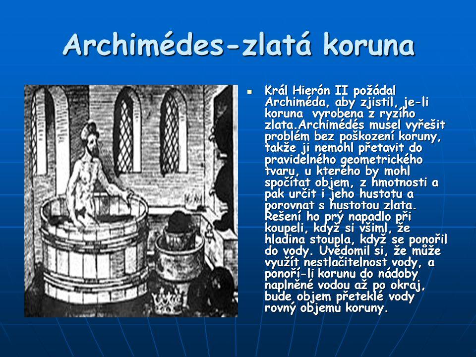 Archimédes-zlatá koruna Král Hierón II požádal Archiméda, aby zjistil, je-li koruna vyrobena z ryzího zlata.Archimédés musel vyřešit problém bez poško