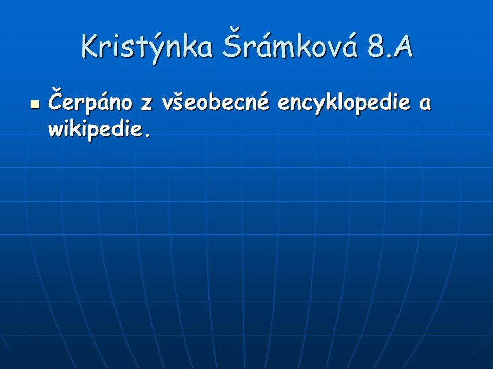 Kristýnka Šrámková 8.A Čerpáno z všeobecné encyklopedie a wikipedie. Čerpáno z všeobecné encyklopedie a wikipedie.