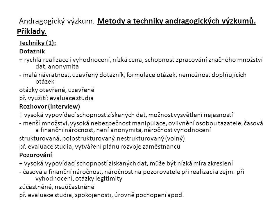Andragogický výzkum. Metody a techniky andragogických výzkumů. Příklady. Techniky (1): Dotazník + rychlá realizace i vyhodnocení, nízká cena, schopnos