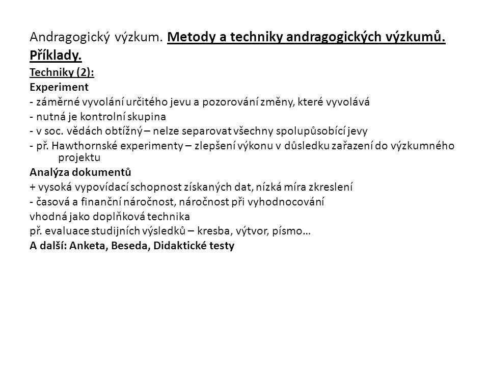 Andragogický výzkum. Metody a techniky andragogických výzkumů. Příklady. Techniky (2): Experiment - záměrné vyvolání určitého jevu a pozorování změny,