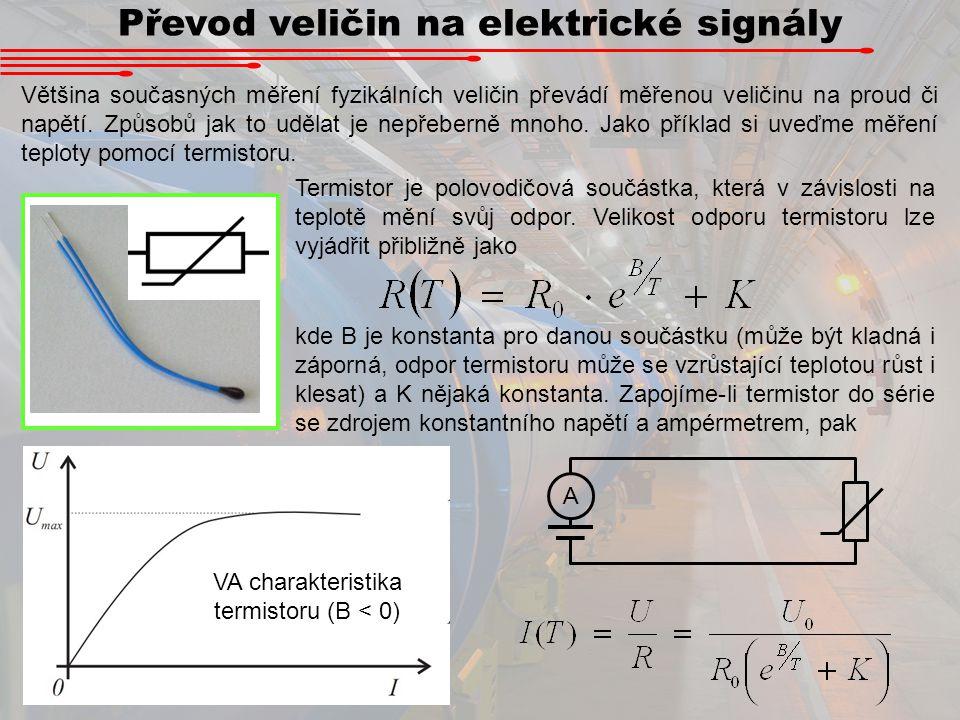 Převod veličin na elektrické signály Většina současných měření fyzikálních veličin převádí měřenou veličinu na proud či napětí. Způsobů jak to udělat