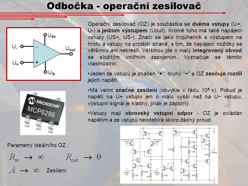 Odbočka - operační zesilovač U-U- U+U+ U S+ U S- U out - + Operační zesilovač (OZ) je součástka se dvěma vstupy (U+, U-) a jedním výstupem (Uout). Kro