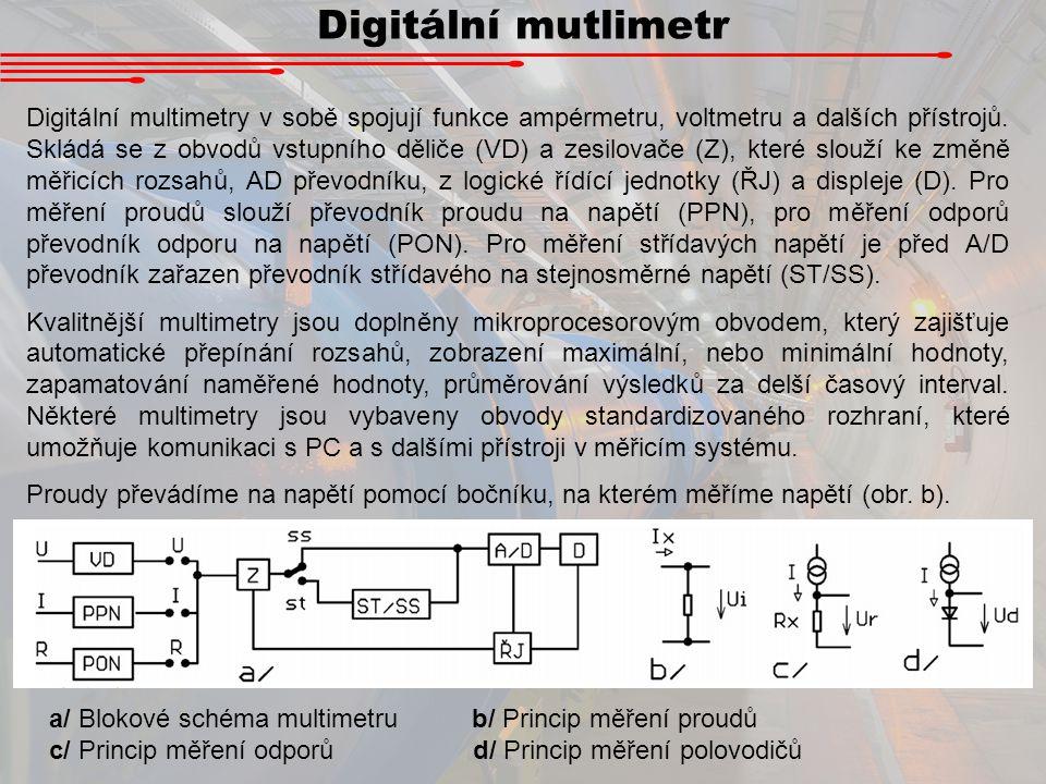 Digitální mutlimetr Digitální multimetry v sobě spojují funkce ampérmetru, voltmetru a dalších přístrojů. Skládá se z obvodů vstupního děliče (VD) a z