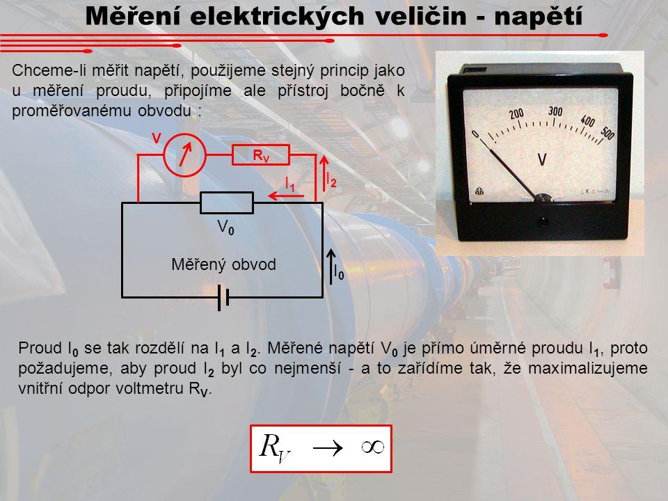 Měření elektrických veličin - napětí Chceme-li měřit napětí, použijeme stejný princip jako u měření proudu, připojíme ale přístroj bočně k proměřované