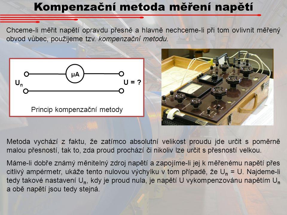 Kompenzační metoda měření napětí Chceme-li měřit napětí opravdu přesně a hlavně nechceme-li při tom ovlivnit měřený obvod vůbec, použijeme tzv. kompen