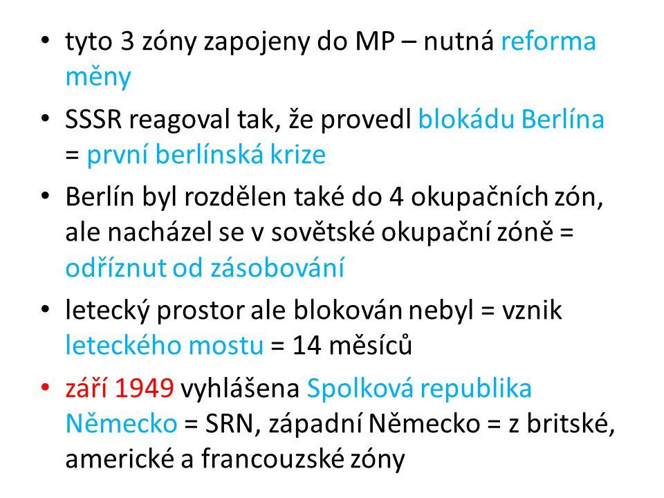 tyto 3 zóny zapojeny do MP – nutná reforma měny SSSR reagoval tak, že provedl blokádu Berlína = první berlínská krize Berlín byl rozdělen také do 4 ok