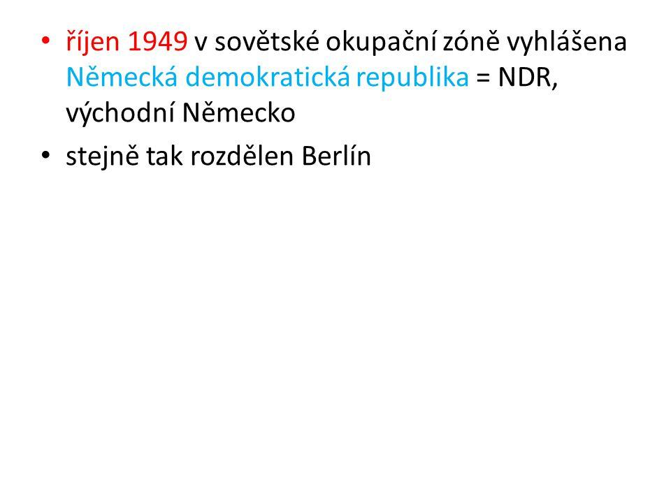říjen 1949 v sovětské okupační zóně vyhlášena Německá demokratická republika = NDR, východní Německo stejně tak rozdělen Berlín