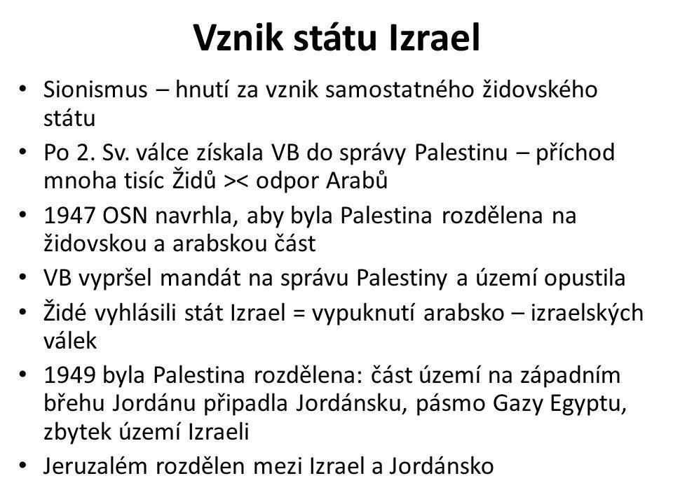 Vznik státu Izrael Sionismus – hnutí za vznik samostatného židovského státu Po 2. Sv. válce získala VB do správy Palestinu – příchod mnoha tisíc Židů