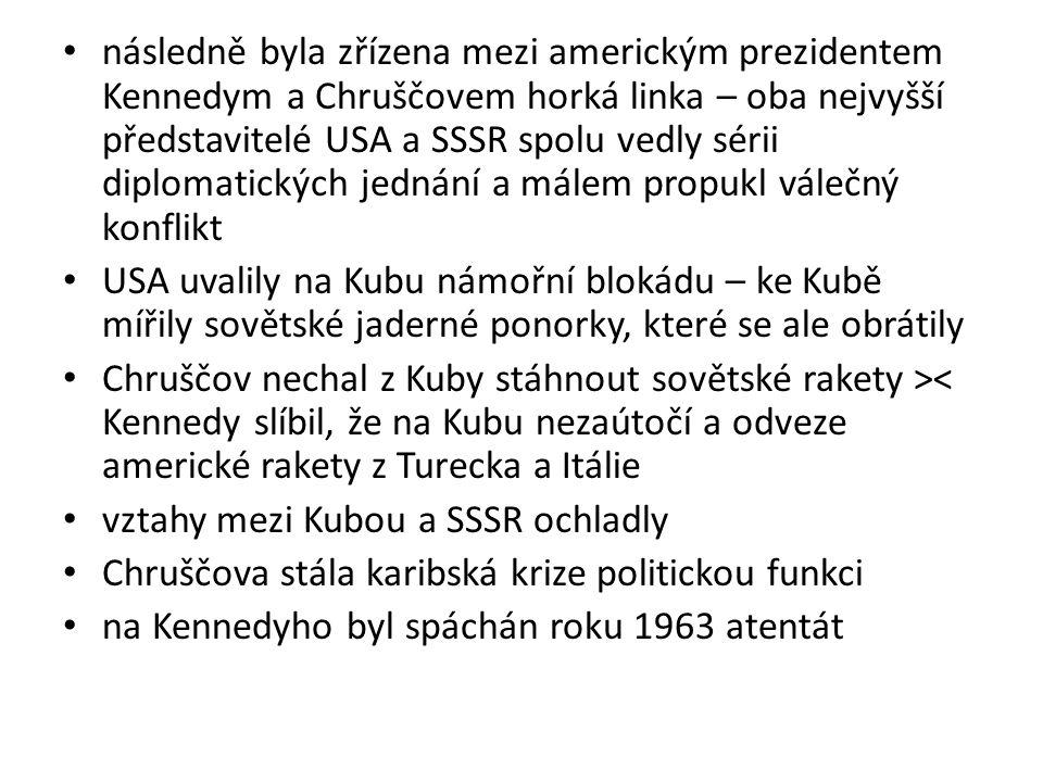 následně byla zřízena mezi americkým prezidentem Kennedym a Chruščovem horká linka – oba nejvyšší představitelé USA a SSSR spolu vedly sérii diplomati