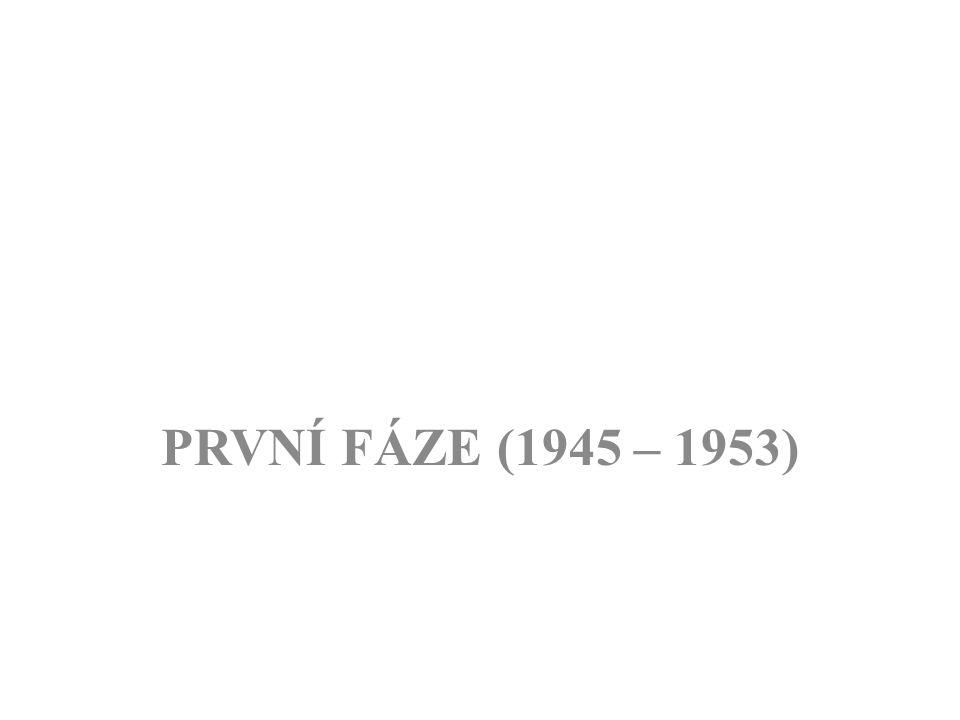 PRVNÍ FÁZE (1945 – 1953)