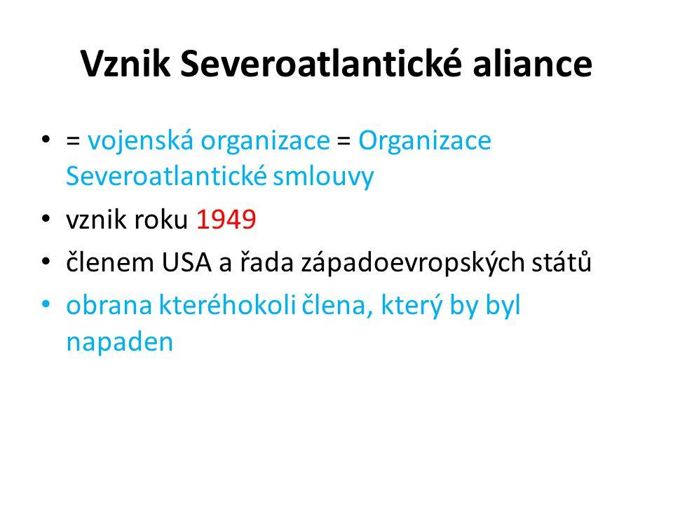 Vznik Severoatlantické aliance = vojenská organizace = Organizace Severoatlantické smlouvy vznik roku 1949 členem USA a řada západoevropských států ob