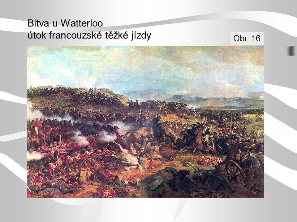 Bitva u Watterloo útok francouzské těžké jízdy Obr. 16