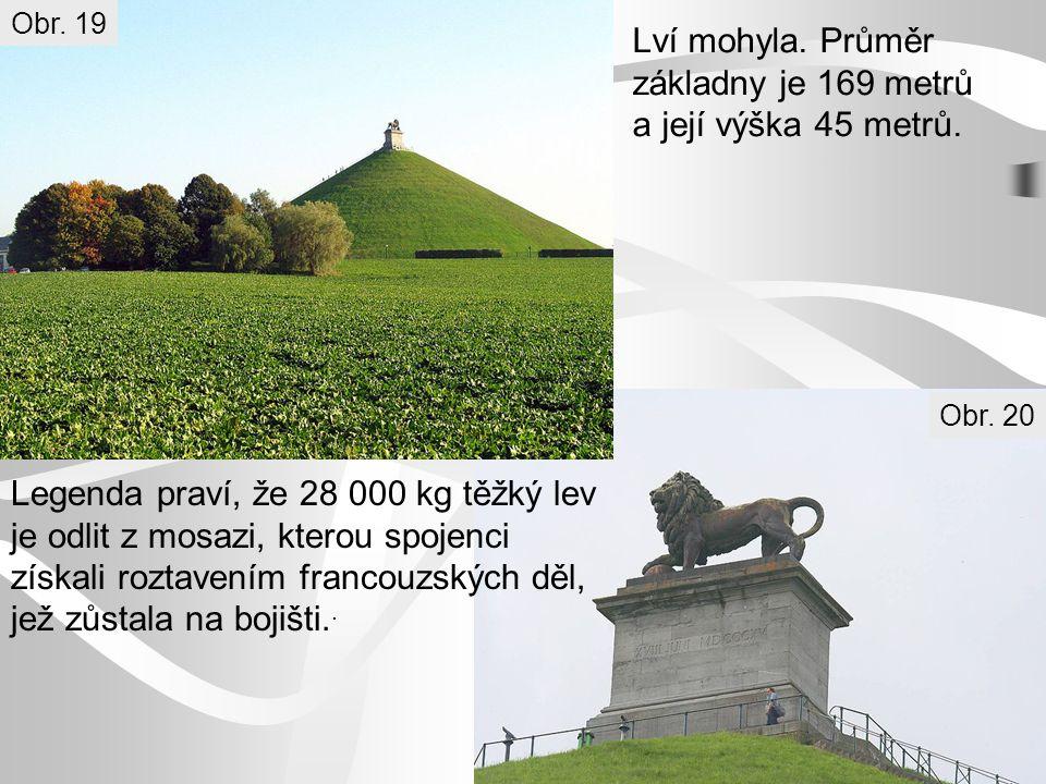 Lví mohyla. Průměr základny je 169 metrů a její výška 45 metrů. Legenda praví, že 28 000 kg těžký lev je odlit z mosazi, kterou spojenci získali rozta