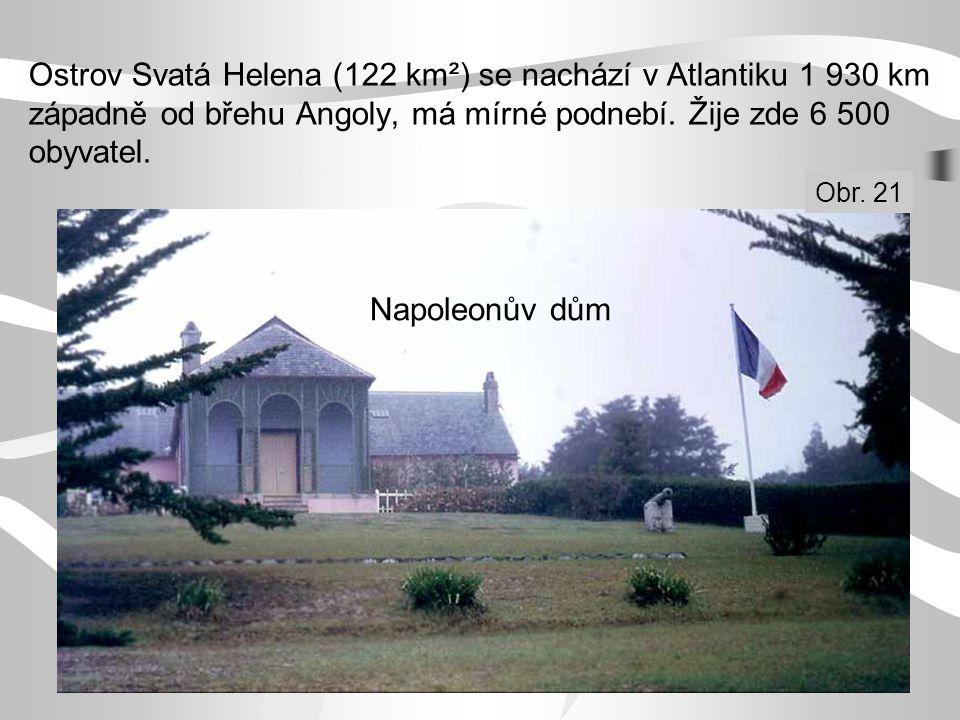 Ostrov Svatá Helena (122 km²) se nachází v Atlantiku 1 930 km západně od břehu Angoly, má mírné podnebí. Žije zde 6 500 obyvatel. Napoleonův dům Obr.