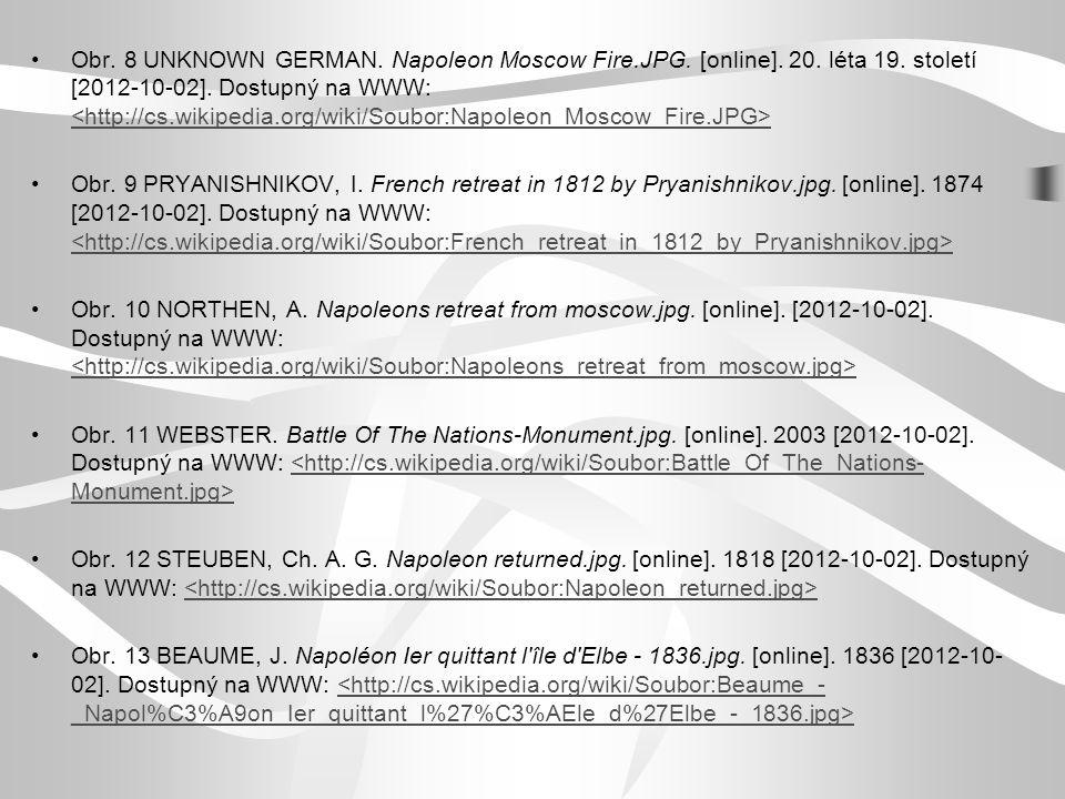 Obr. 8 UNKNOWN GERMAN. Napoleon Moscow Fire.JPG. [online]. 20. léta 19. století [2012-10-02]. Dostupný na WWW: Obr. 9 PRYANISHNIKOV, I. French retreat
