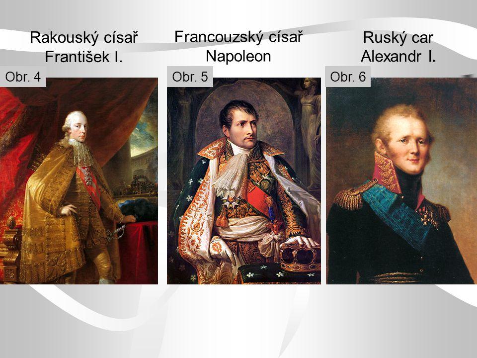Francouzský císař Napoleon Rakouský císař František I. Ruský car Alexandr I. Obr. 4Obr. 5Obr. 6