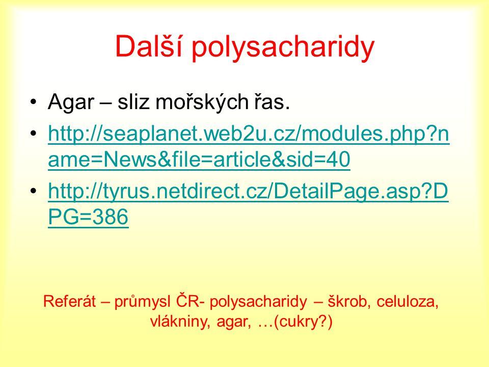 Další polysacharidy Agar – sliz mořských řas. http://seaplanet.web2u.cz/modules.php?n ame=News&file=article&sid=40http://seaplanet.web2u.cz/modules.ph