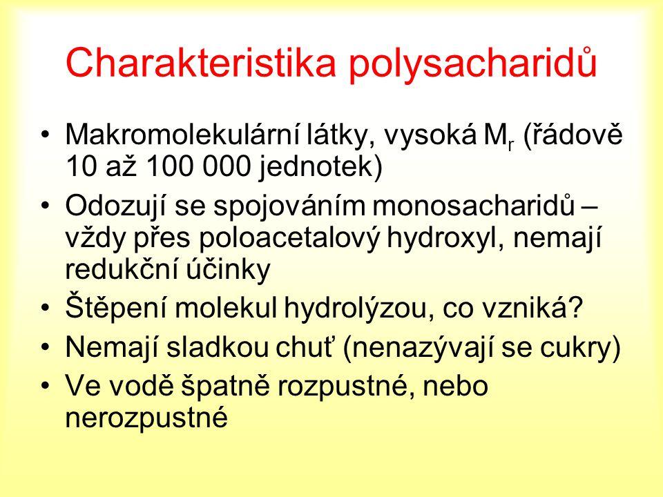Charakteristika polysacharidů Makromolekulární látky, vysoká M r (řádově 10 až 100 000 jednotek) Odozují se spojováním monosacharidů – vždy přes poloa