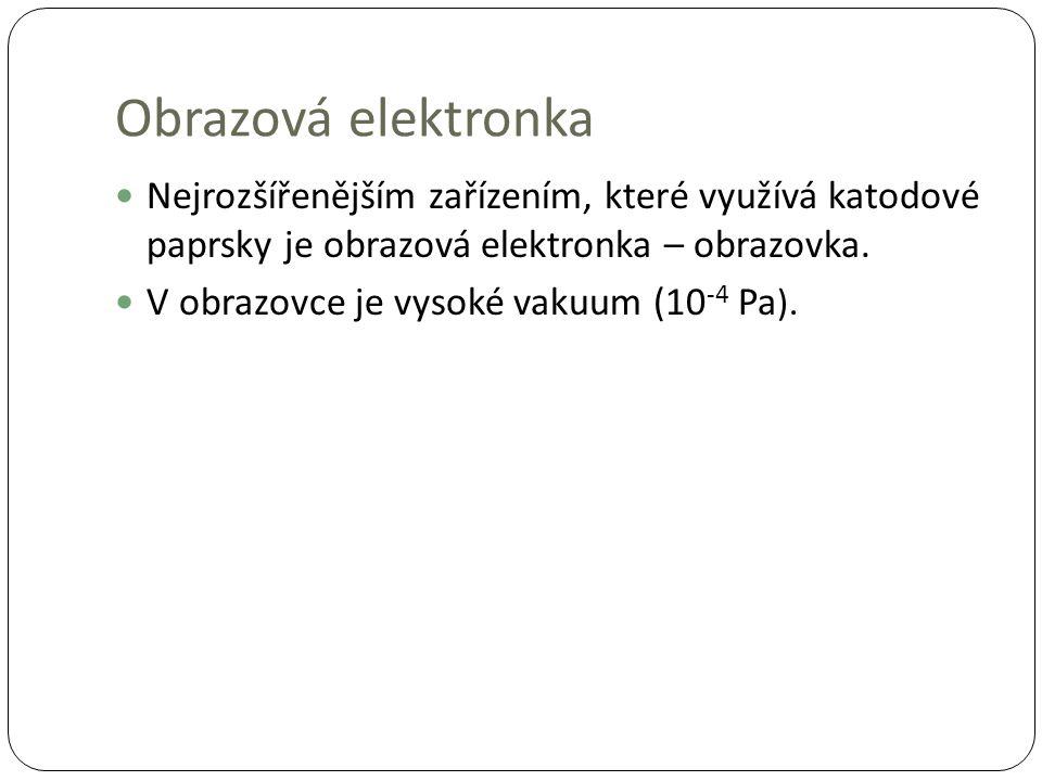 Nejrozšířenějším zařízením, které využívá katodové paprsky je obrazová elektronka – obrazovka.