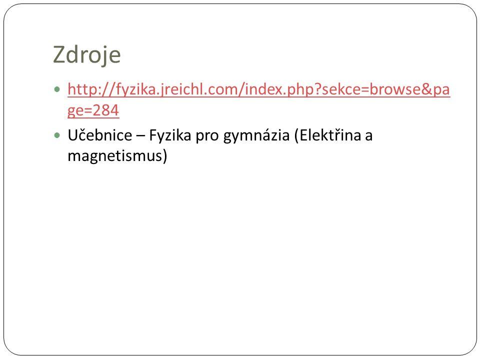 Zdroje http://fyzika.jreichl.com/index.php sekce=browse&pa ge=284 http://fyzika.jreichl.com/index.php sekce=browse&pa ge=284 Učebnice – Fyzika pro gymnázia (Elektřina a magnetismus)
