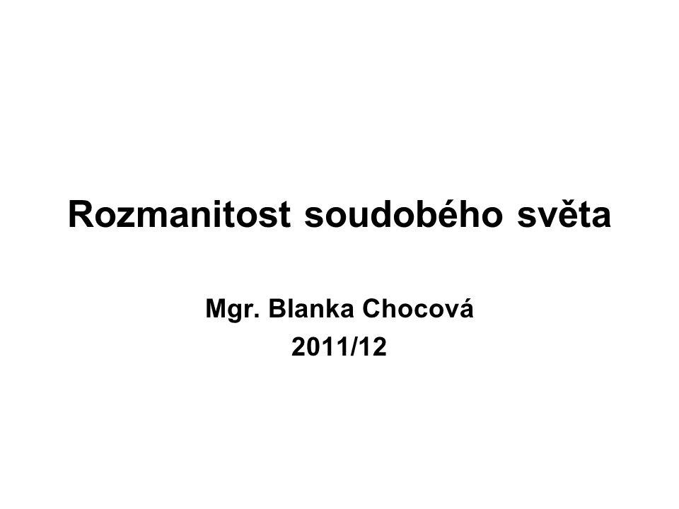 Rozmanitost soudobého světa Mgr. Blanka Chocová 2011/12