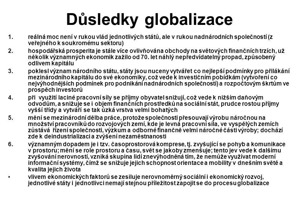 Důsledky globalizace 1.reálná moc není v rukou vlád jednotlivých států, ale v rukou nadnárodních společností (z veřejného k soukromému sektoru) 2.hosp
