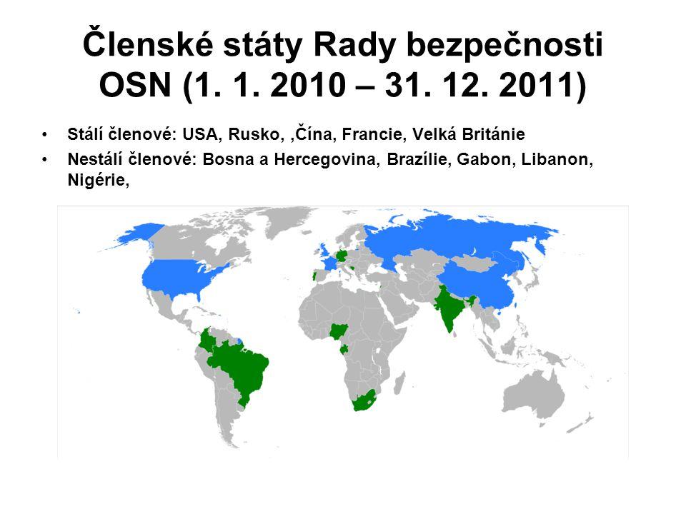Členské státy Rady bezpečnosti OSN (1. 1. 2010 – 31. 12. 2011) Stálí členové: USA, Rusko, 'Čína, Francie, Velká Británie Nestálí členové: Bosna a Herc