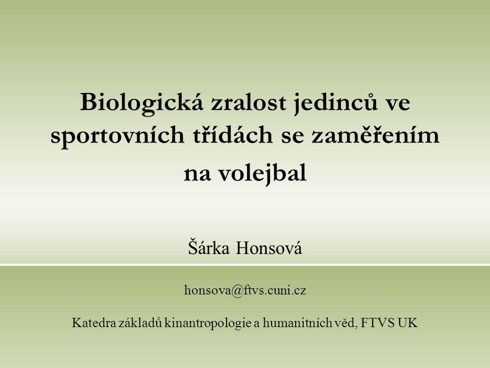 Biologická zralost jedinců ve sportovních třídách se zaměřením na volejbal Šárka Honsová honsova@ftvs.cuni.cz Katedra základů kinantropologie a humani