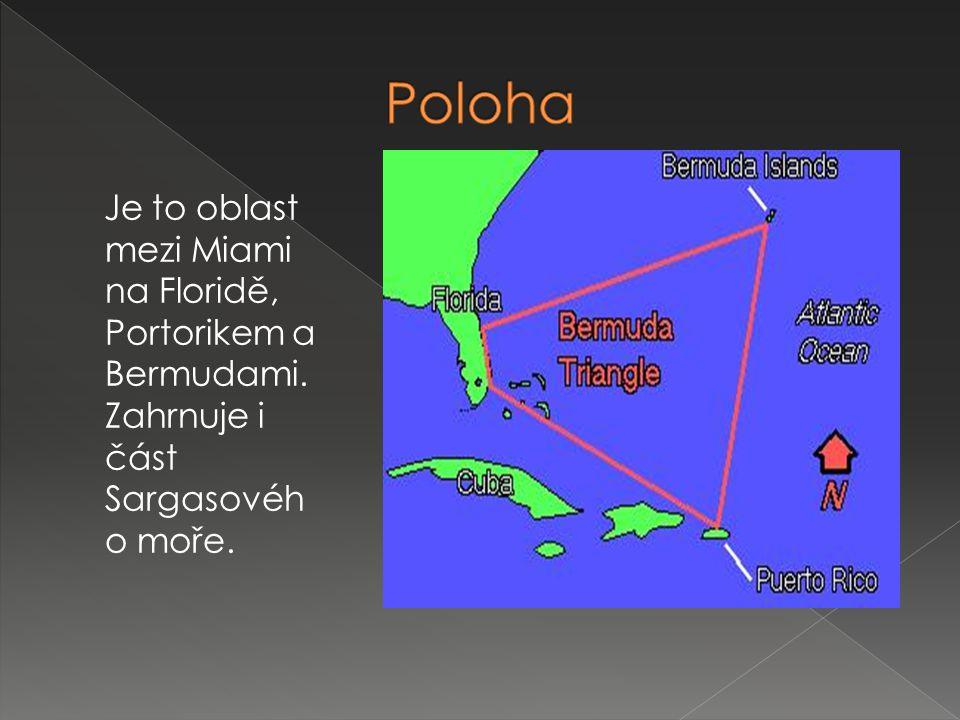 Je to oblast mezi Miami na Floridě, Portorikem a Bermudami. Zahrnuje i část Sargasovéh o moře.