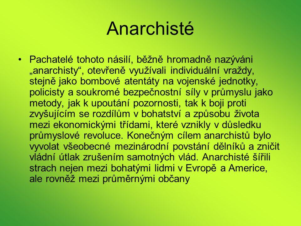 """Anarchisté Pachatelé tohoto násilí, běžně hromadně nazýváni """"anarchisty"""", otevřeně využívali individuální vraždy, stejně jako bombové atentáty na voje"""