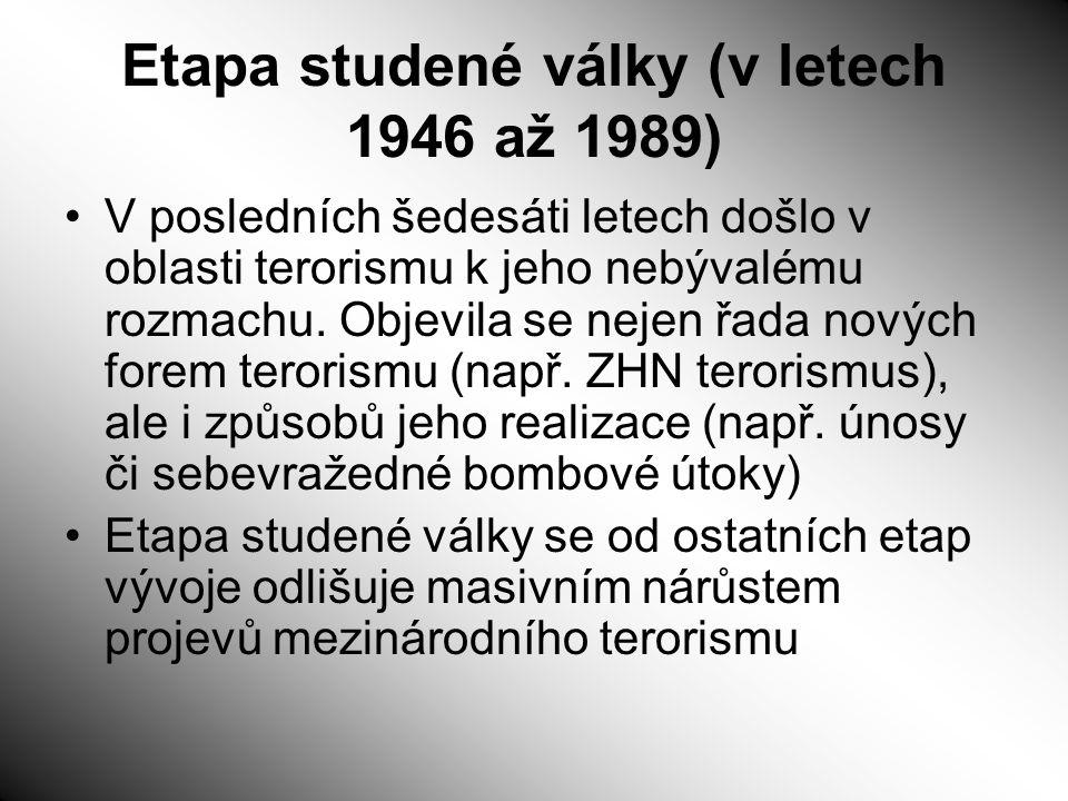 Etapa studené války (v letech 1946 až 1989) V posledních šedesáti letech došlo v oblasti terorismu k jeho nebývalému rozmachu. Objevila se nejen řada