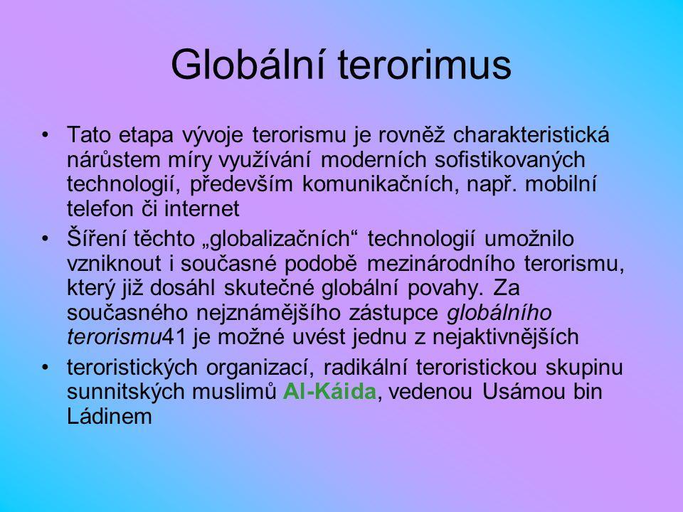 Globální terorimus Tato etapa vývoje terorismu je rovněž charakteristická nárůstem míry využívání moderních sostikovaných technologií, především komu