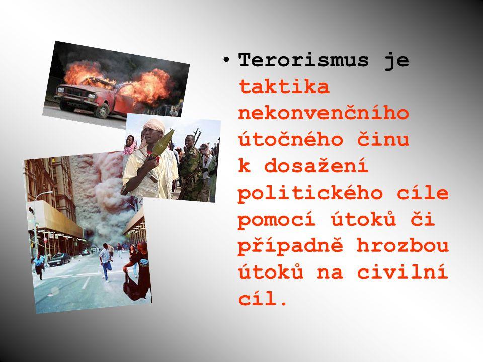 Terorismus je taktika nekonvenčního útočného činu k dosažení politického cíle pomocí útoků či případně hrozbou útoků na civilní cíl.