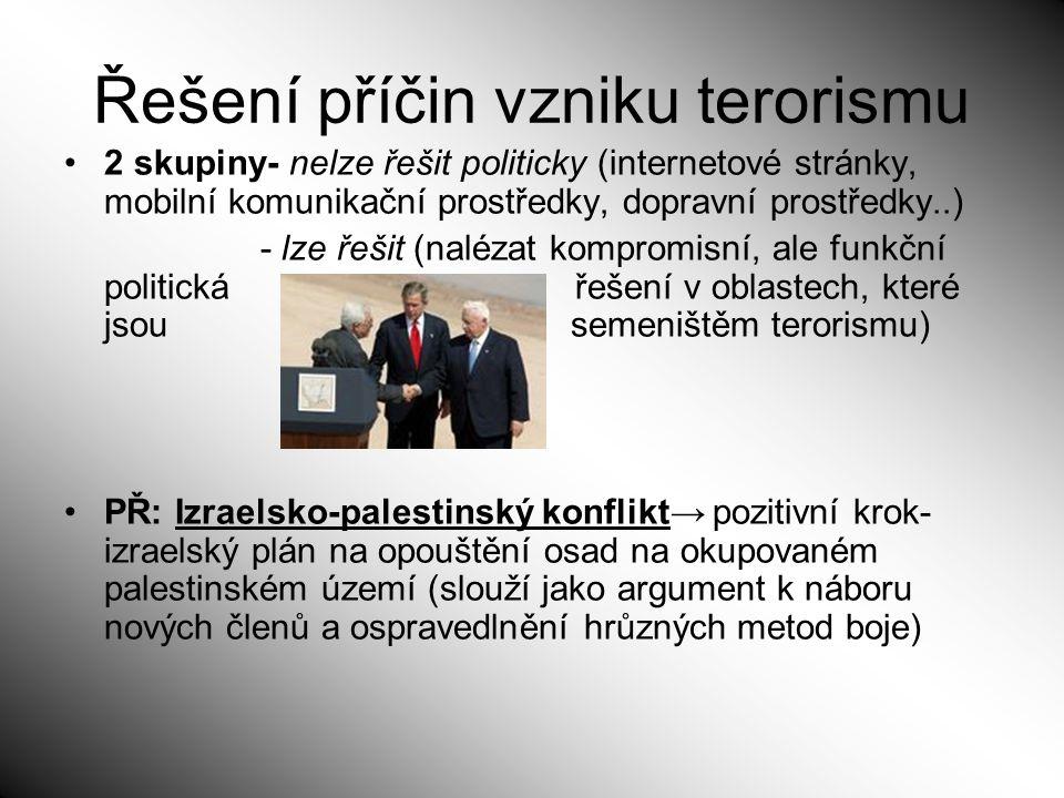 Řešení příčin vzniku terorismu 2 skupiny- nelze řešit politicky (internetové stránky, mobilní komunikační prostředky, dopravní prostředky..) - lze řeš