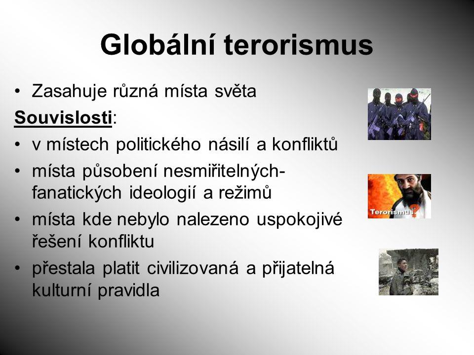Globální terorismus Zasahuje různá místa světa Souvislosti: v místech politického násilí a konfliktů místa působení nesmiřitelných- fanatických ideolo