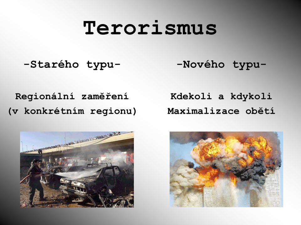 Terorismus -Starého typu- Regionální zaměření (v konkrétním regionu) -Nového typu- Kdekoli a kdykoli Maximalizace obětí