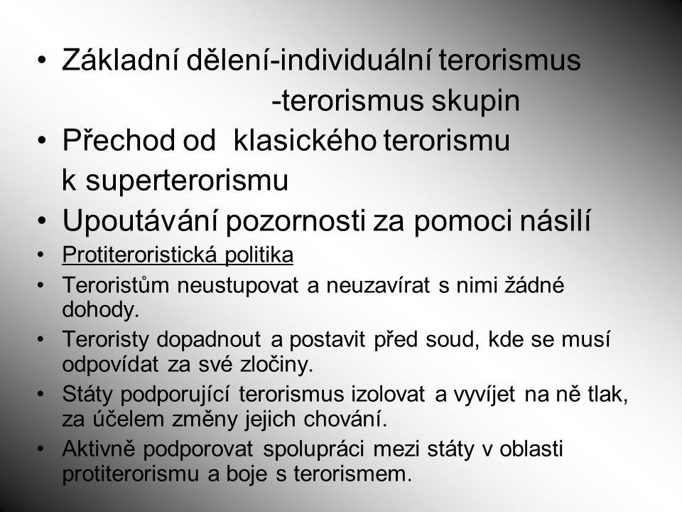 Základní dělení-individuální terorismus -terorismus skupin Přechod od klasického terorismu k superterorismu Upoutávání pozornosti za pomoci násilí Pro