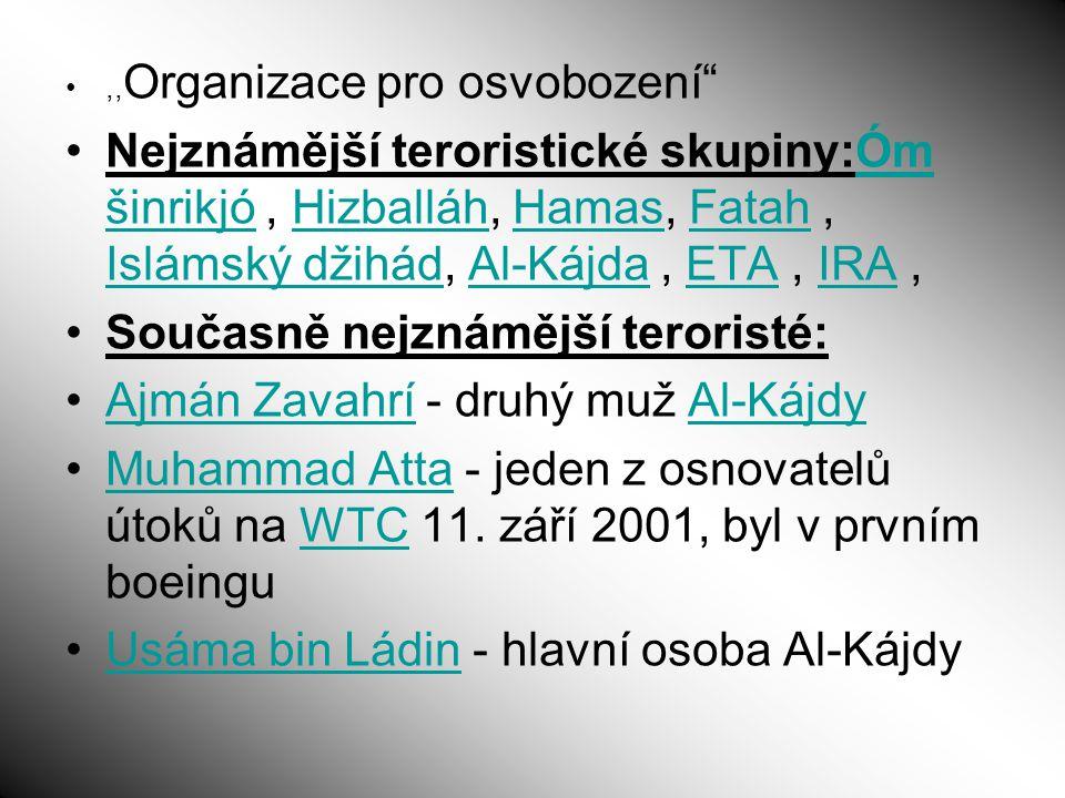 """,, Organizace pro osvobození"""" Nejznámější teroristické skupiny:Óm šinrikjó, Hizballáh, Hamas, Fatah, Islámský džihád, Al-Kájda, ETA, IRA,Óm šinrikjóHi"""
