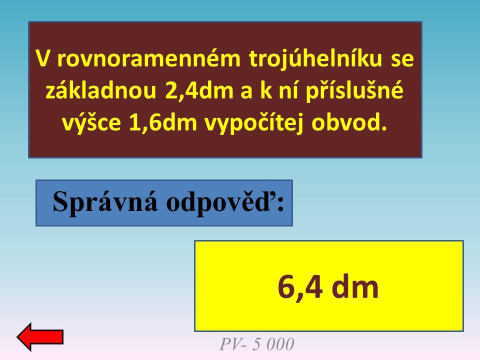 Správná odpověď: V rovnoramenném trojúhelníku se základnou 2,4dm a k ní příslušné výšce 1,6dm vypočítej obvod. PV- 5 000 6,4 dm