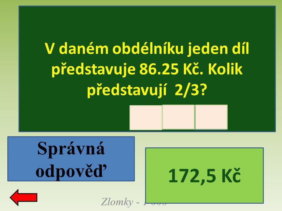 Zlomky - 1 000 Správná odpověď: V daném obdélníku jeden díl představuje 86.25 Kč. Kolik představují 2/3? 172,5 Kč Správná odpověď