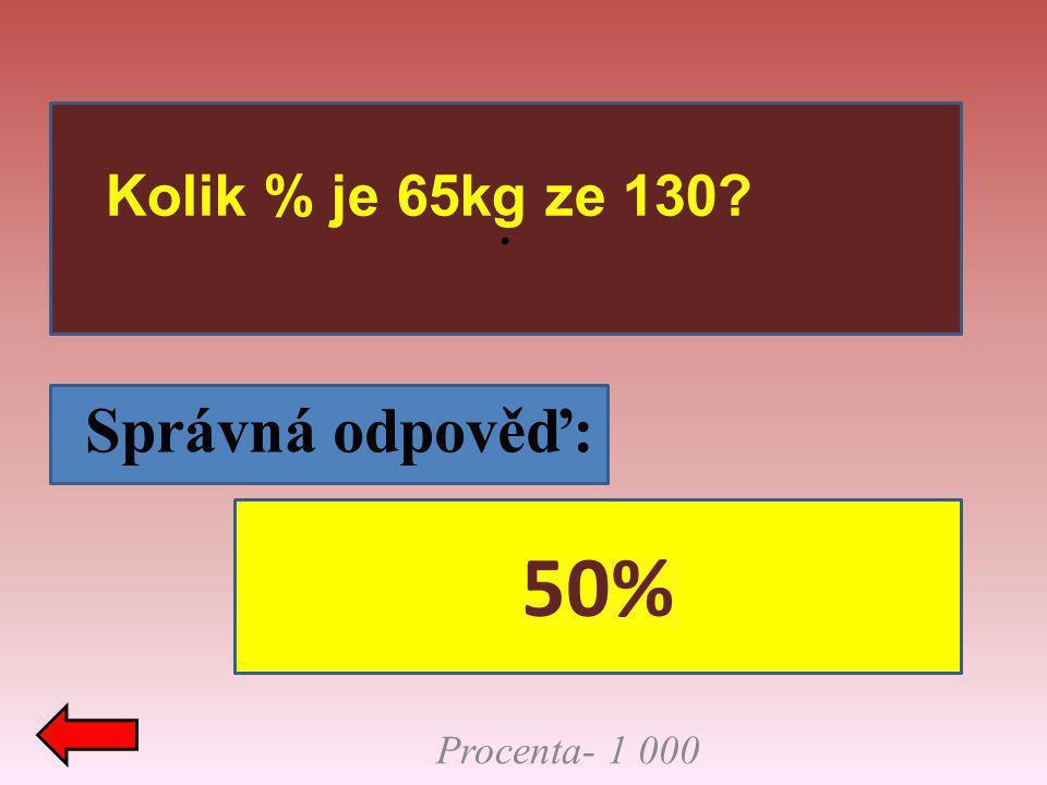 . Správná odpověď: Procenta- 1 000 50% Kolik % je 65kg ze 130?