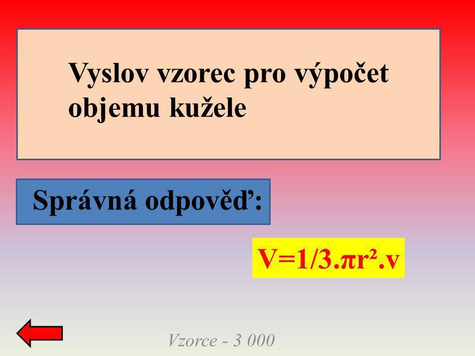 Správná odpověď: V=1/3.πr².v Vzorce - 3 000 Vyslov vzorec pro výpočet objemu kužele