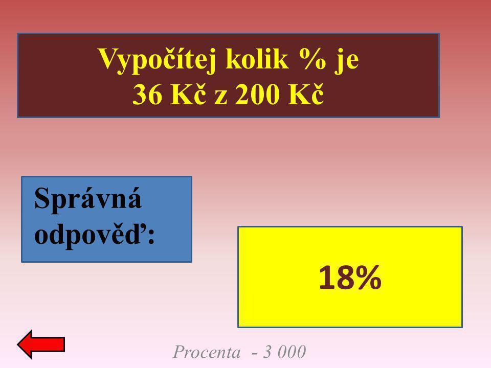 Procenta - 3 000 Vypočítej kolik % je 36 Kč z 200 Kč Správná odpověď: 18%