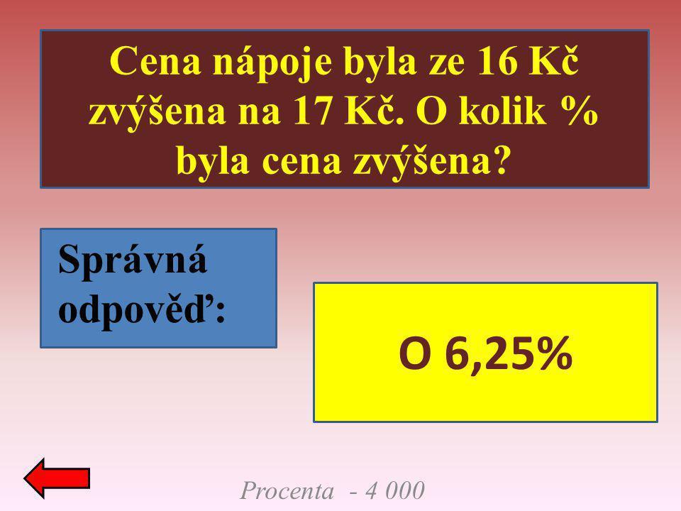 Procenta - 4 000 Cena nápoje byla ze 16 Kč zvýšena na 17 Kč. O kolik % byla cena zvýšena? Správná odpověď: O 6,25%