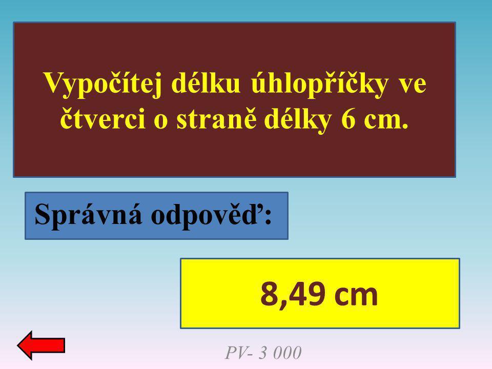 Správná odpověď: Vypočítej délku úhlopříčky ve čtverci o straně délky 6 cm. PV- 3 000 8,49 cm