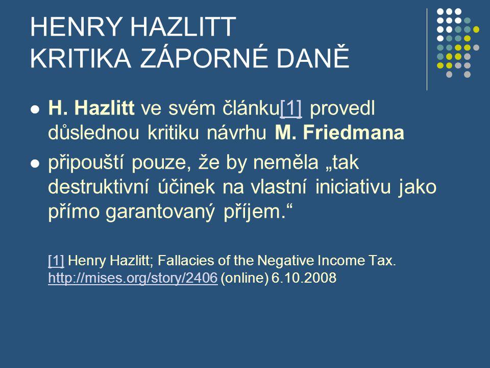 """HENRY HAZLITT KRITIKA ZÁPORNÉ DANĚ H. Hazlitt ve svém článku[1] provedl důslednou kritiku návrhu M. Friedmana[1] připouští pouze, že by neměla """"tak de"""